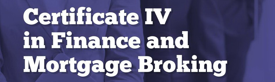 Certificate IV in FINANCE & MORTGAGE BROKING